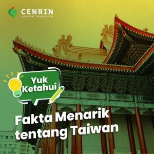 Yuk Ketahui, Fakta Menarik Mengenai Taiwan!